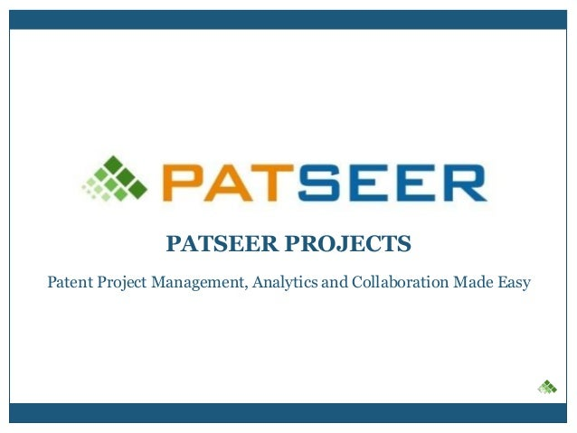 PATSEER PROJECTS Patent Project Management, Analytics and Collaboration Made Easy