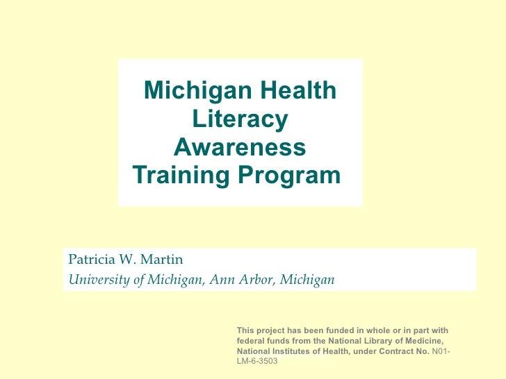 Patricia W. Martin  University of Michigan, Ann Arbor, Michigan Michigan Health Literacy Awareness Training Program  [emai...