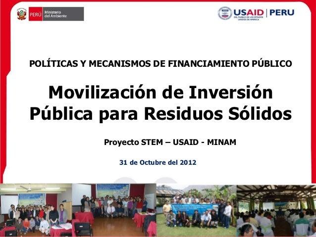 POLÍTICAS Y MECANISMOS DE FINANCIAMIENTO PÚBLICO  Movilización de InversiónPública para Residuos Sólidos             Proye...