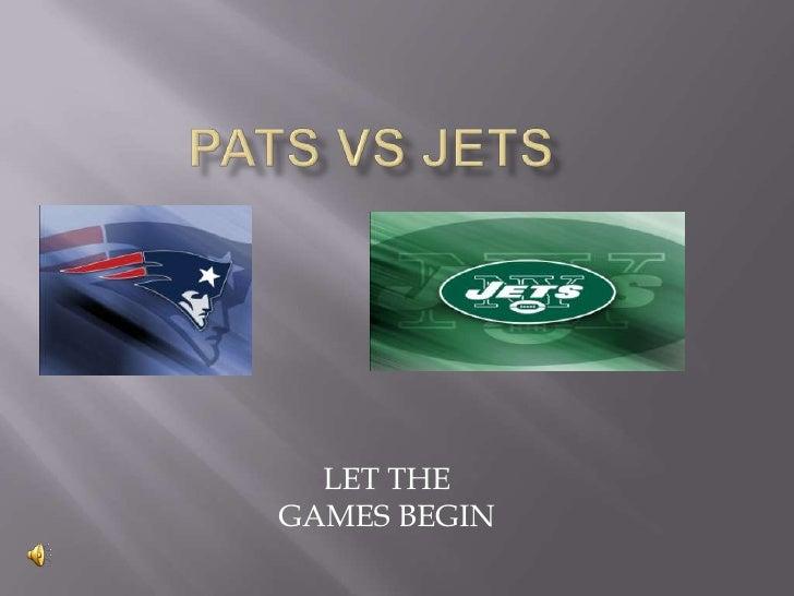 PATS VS JETS<br />LET THE GAMES BEGIN<br />