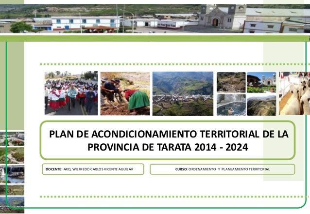 0 PLAN DE ACONDICIONAMIENTO TERRITORIAL DE LA PROVINCIA DE TARATA 2014 - 2024 DOCENTE: ARQ. WILFREDO CARLOS VICENTE AGUILA...