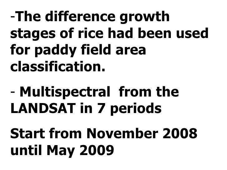 <ul><li>The difference growth stages of rice   had been used for paddy field area  classification. </li></ul><ul><li>Multi...