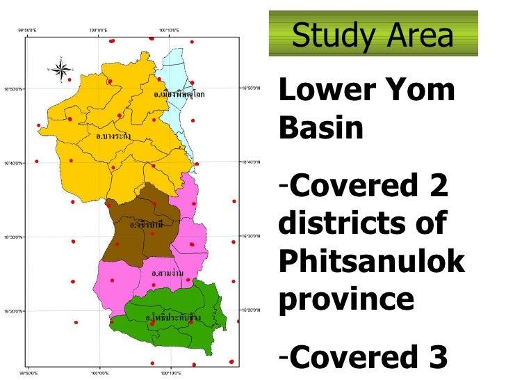 Study Area <ul><li>Lower Yom Basin </li></ul><ul><li>Covered 2 districts of Phitsanulok province </li></ul><ul><li>Covered...