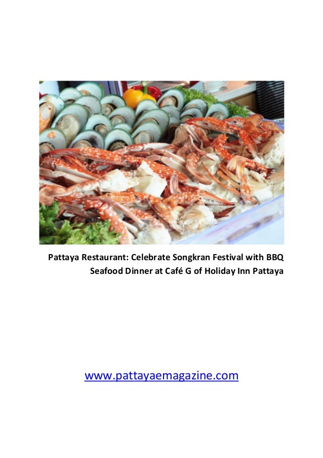 Pattaya Restaurant: Celebrate Songkran Festival with BBQ Seafood Dinner at Café G of Holiday Inn Pattaya www.pattayaemagaz...