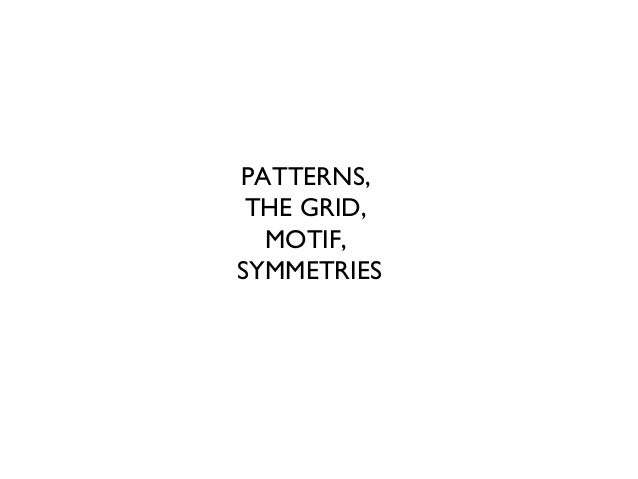 PATTERNS, THE GRID, MOTIF, SYMMETRIES