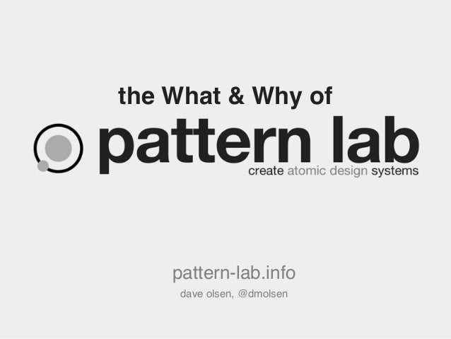 the What & Why of  pattern-lab.info dave olsen, @dmolsen