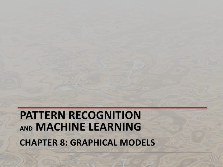 Pattern Recognition and Machine Learning<br />Chapter 8: graphical models<br />