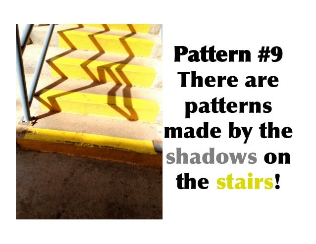 Pattern #9 There are   patterns made by the shadows on  the stairs!