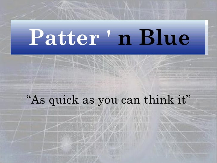 """ As quick as you can think it"" Patter '   n Blue"
