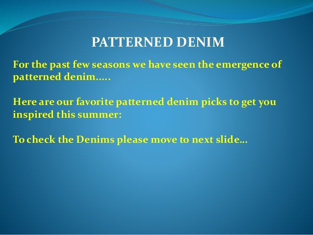 PATTERNED DENIM For the past few seasons we have seen the emergence of patterned denim..... Here are our favorite patterne...