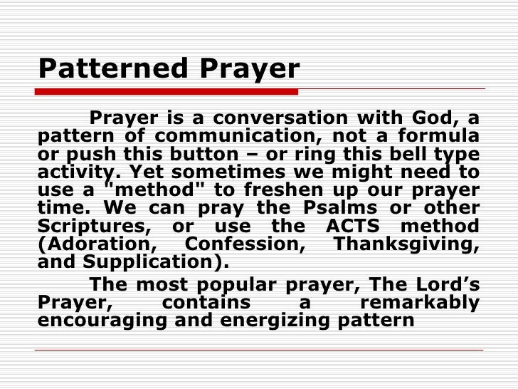 Patterned Prayer     Prayer is a conversation with God, apattern of communication, not a formulaor push this button – or r...