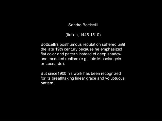 Sandro Botticelli (Italian, 1445-1510) Botticelli's posthumous reputation suffered until the late 19th century because he ...