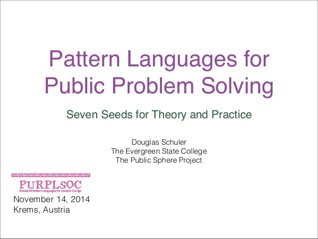 Pattern Languages for  Public Problem Solving  Seven Seeds for Theory and Practice  November 14, 2014  Krems, Austria  Dou...