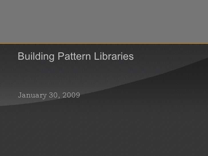 Building Pattern Libraries January 30, 2009