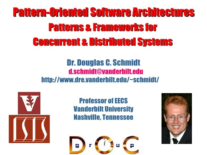 Pattern-Oriented Software Architectures Patterns & Frameworks for  Concurrent & Distributed Systems   Dr. Douglas C. Schmi...