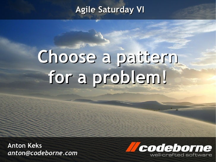 Agile Saturday VI        Choose a pattern         for a problem!Anton Keksanton@codeborne.com