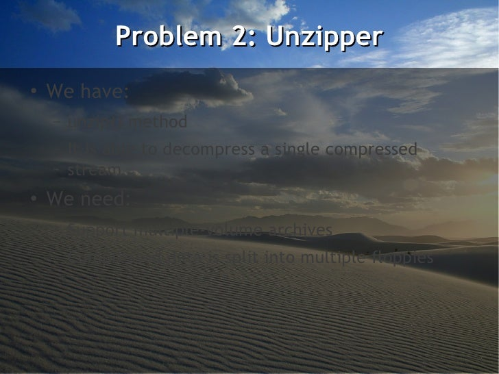 Problem 2: Unzipper●    We have:    –   unzip() method    –   It is able to decompress a single compressed        stream● ...