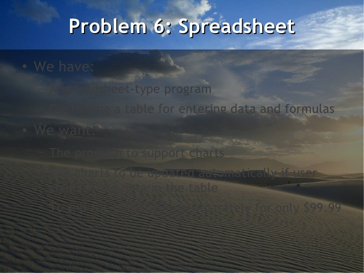 Problem 6: Spreadsheet●    We have:    –   A spreadsheet-type program    –   Containing a table for entering data and form...