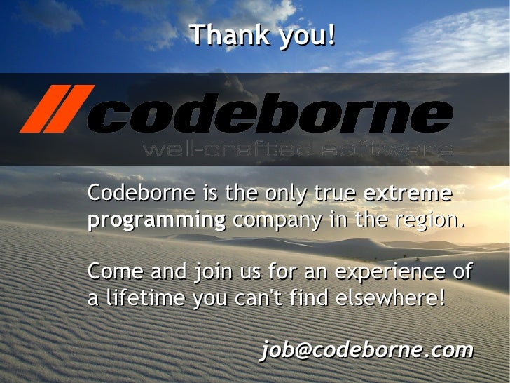 Thank you!Codeborne is the only true extremeprogramming company in the region.Come and join us for an experience ofa lifet...