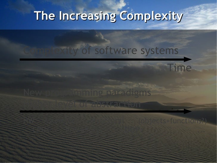 The Increasing ComplexityComplexity of software systems                                    TimeNew programming paradigmsHi...