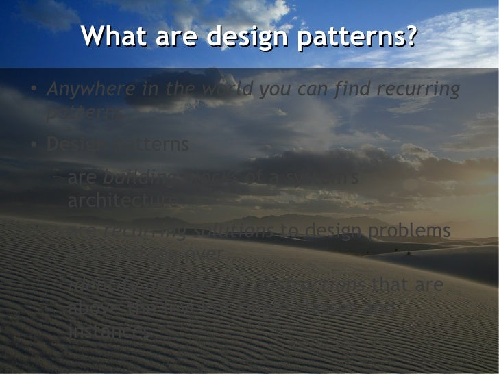 What are design patterns?●    Anywhere in the world you can find recurring    patterns●   Design patterns    –   are build...