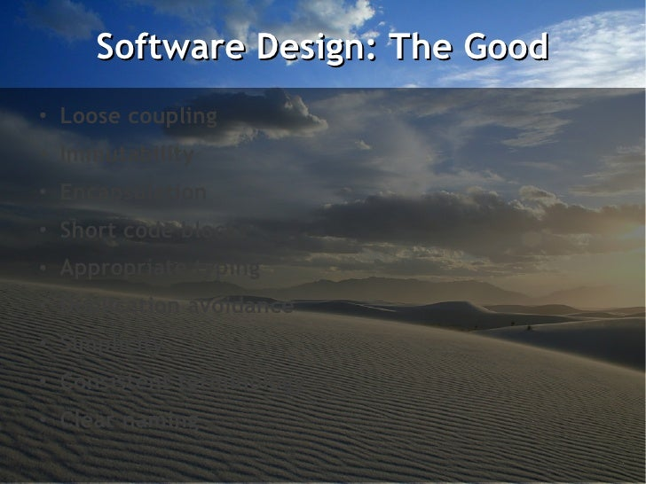 Software Design: The Good●    Loose coupling●    Immutability●    Encapsulation●   Short code blocks●   Appropriate typing...
