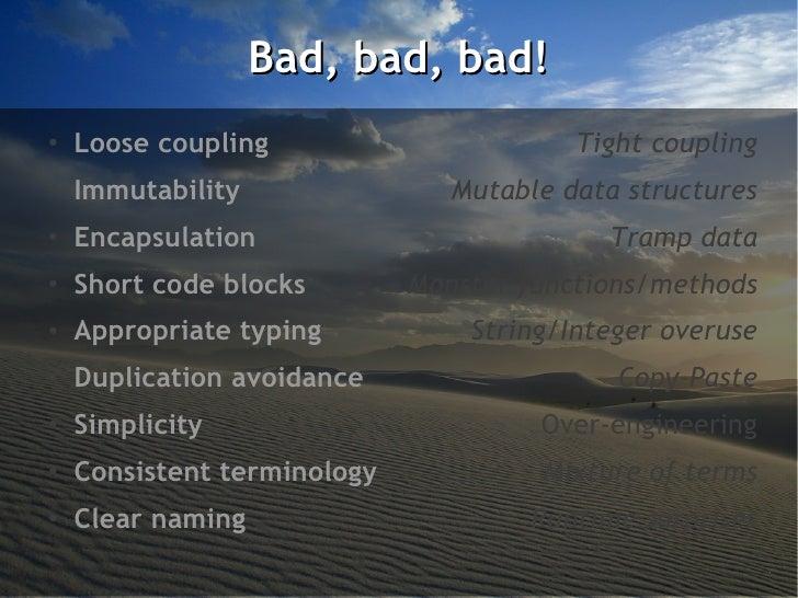 Bad, bad, bad!●    Loose coupling                       Tight coupling●    Immutability                Mutable data struct...