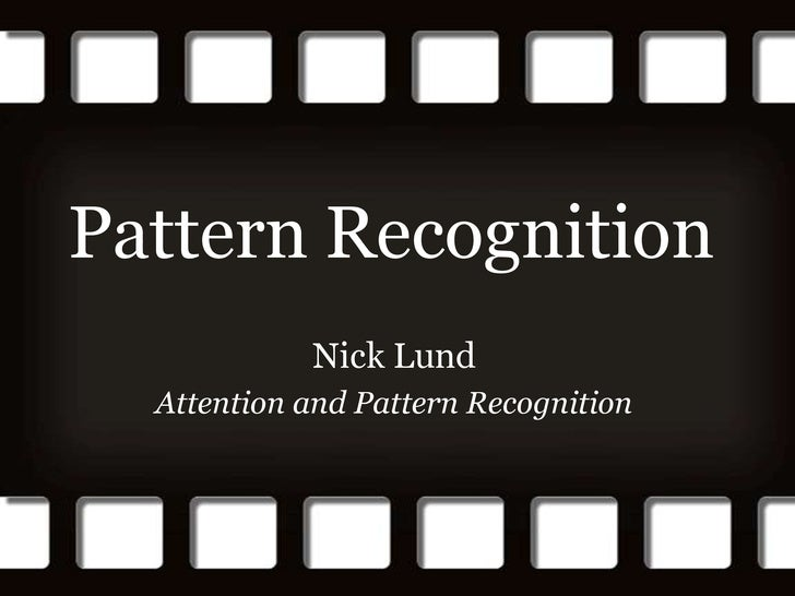 Pattern Recognition<br />Nick Lund<br />Attention and Pattern Recognition<br />