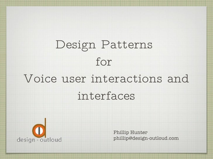 Design Patterns  for  Voice user interactions and interfaces Phillip Hunter [email_address]
