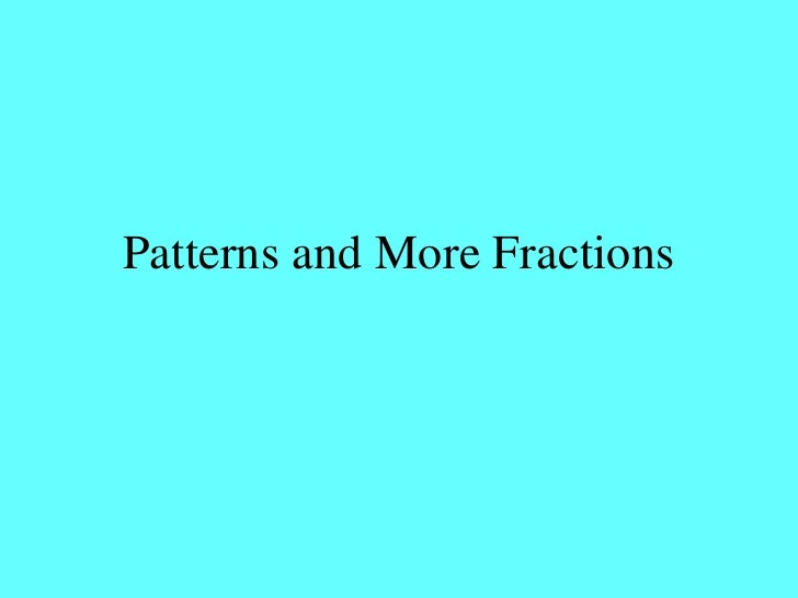 Patterns and More Fractions