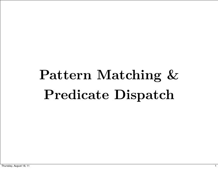 Pattern Matching &                          Predicate DispatchThursday, August 18, 11                        1