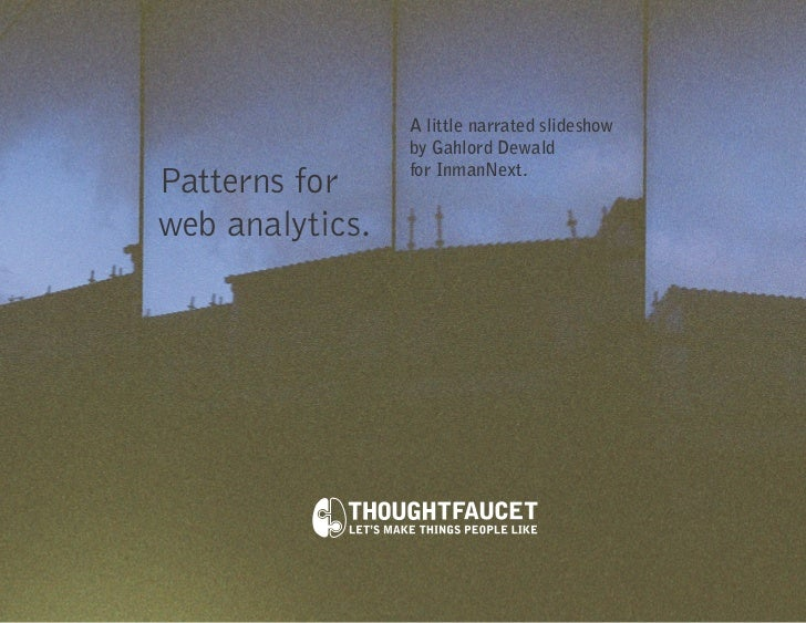 A little narrated slideshow                 by Gahlord Dewald                 for InmanNext.Patterns forweb analytics.