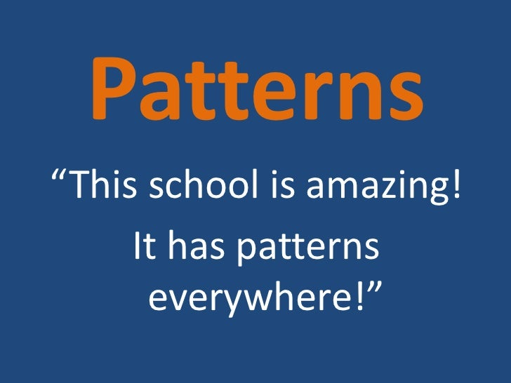"Patterns""This school is amazing!     It has patterns      everywhere!"""