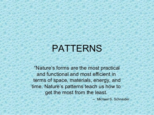 """PATTERNS  """"Nature's forms are the most practical   and functional and most efficient in terms of space, materials, energy,..."""