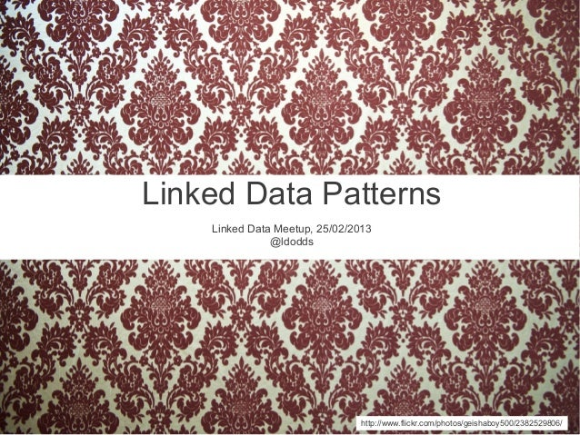 Linked Data PatternsLinked Data Meetup, 25/02/2013@ldoddshttp://www.flickr.com/photos/geishaboy500/2382529806/