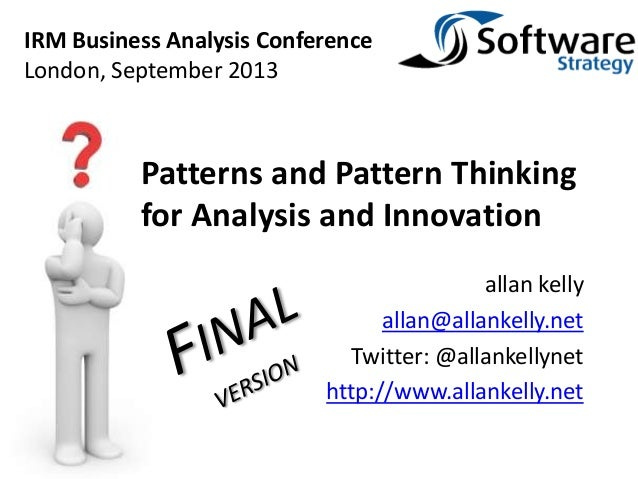 allan kelly allan@allankelly.net Twitter: @allankellynet http://www.allankelly.net Patterns and Pattern Thinking for Analy...