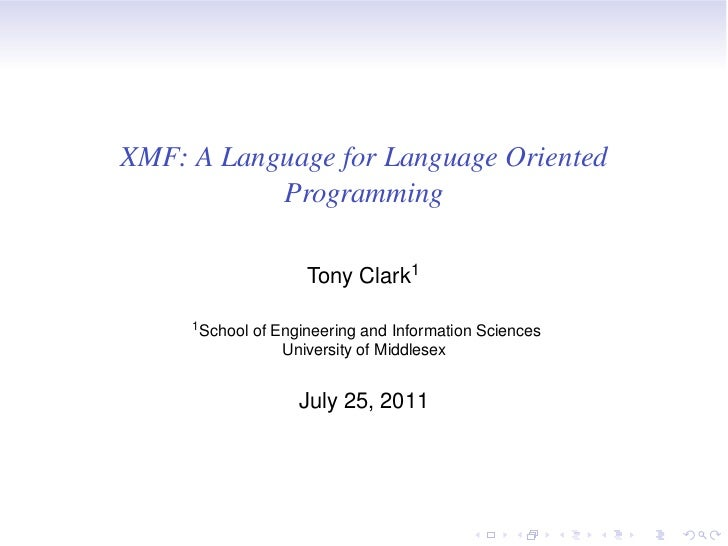 XMF: A Language for Language Oriented           Programming                       Tony Clark1     1 School   of Engineerin...