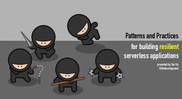 Patterns and Practices for building resilient serverless applications presented by Yan Cui @theburningmonk