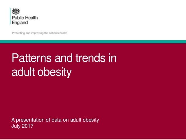 Patterns and trends in adult obesity A presentation of data on adult obesity July 2017