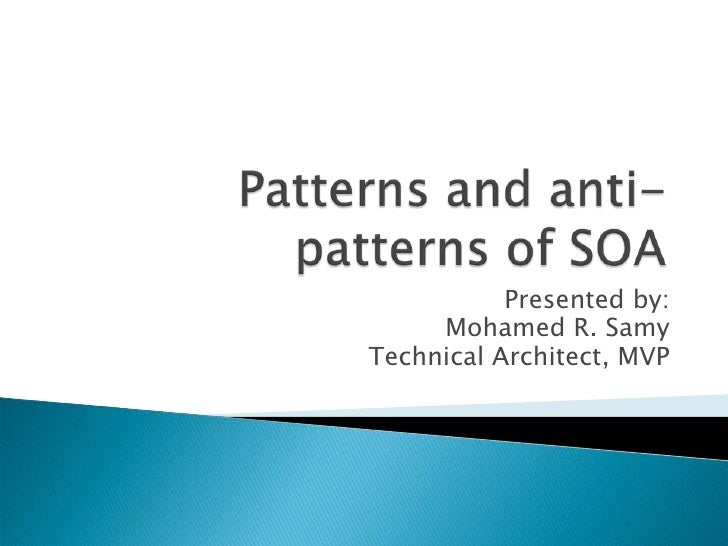 Patterns and anti-patterns of SOA<br />Presented by:<br />Mohamed R. Samy<br />Technical Architect, MVP<br />