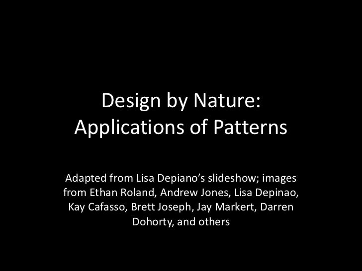 Design by Nature: Applications of Patterns<br />Adapted from Lisa Depiano's slideshow; images from Ethan Roland, Andrew Jo...