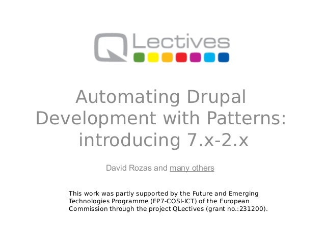 Automating DrupalDevelopment with Patterns:    introducing 7.x-2.x              David Rozas and many others   This work wa...
