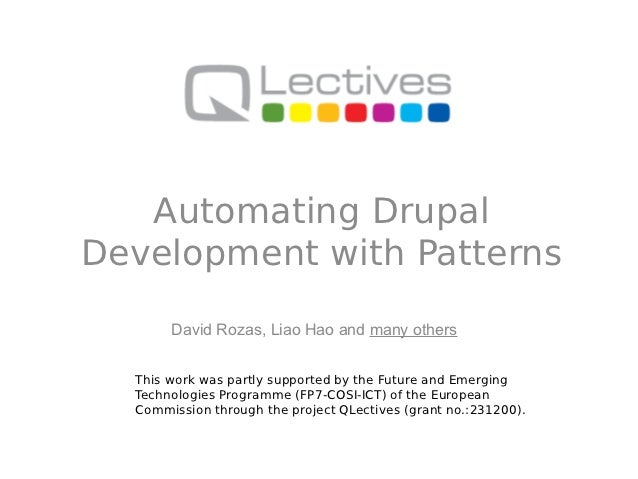 Automating DrupalDevelopment with Patterns       David Rozas, Liao Hao and many others  This work was partly supported by ...