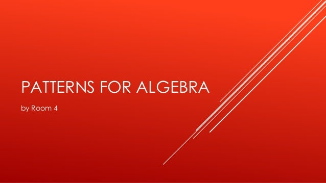 PATTERNS FOR ALGEBRA by Room 4