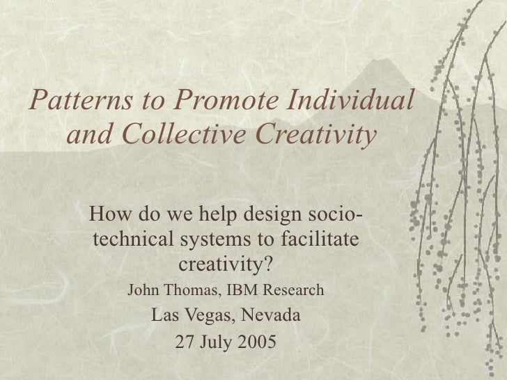 Patterns to Promote Individual and Collective Creativity How do we help design socio-technical systems to facilitate creat...