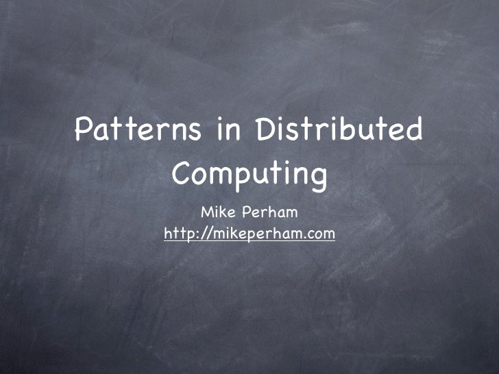 Patterns in Distributed      Computing          Mike Perham     http://mikeperham.com