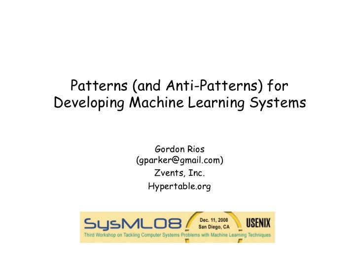 Patterns (and Anti-Patterns) forDeveloping Machine Learning Systems               Gordon Rios           (gparker@gmail.com...