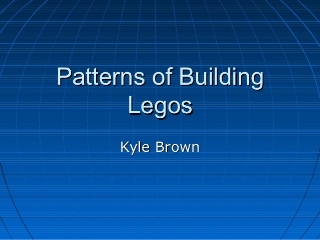 Patterns of Building       Legos      Kyle Brown