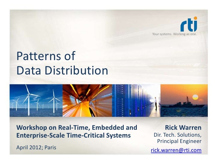 Your systems. Working as one.Patterns ofData DistributionWorkshop on Real-Time, Embedded and              Rick WarrenEnter...