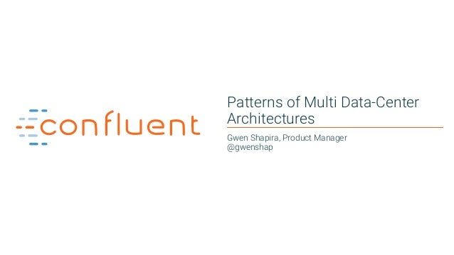 1 Patterns of Multi Data-Center Architectures Gwen Shapira, Product Manager @gwenshap